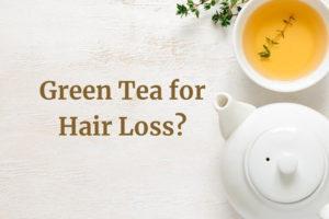 Green Tea for Hair Loss?